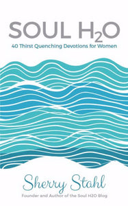 Soul H2O: <br><small>40 Thirst Quenching Devotions for Women</small>