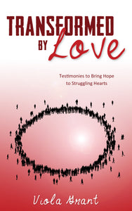 Transformed by Love: Testimonies to Bring Hope to Struggling Hearts