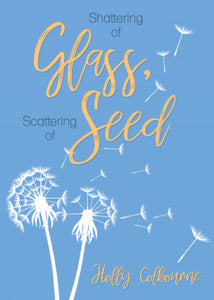 Shattering of Glass, Scattering of Seed