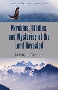 Parables, Riddles, and Mysteries of the Lord Revealed