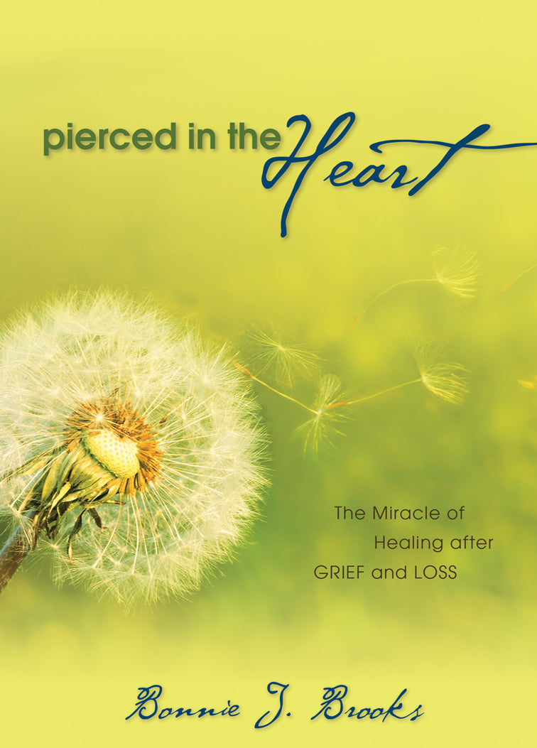Pierced in the Heart:<br><small>The Miracle of Healing After Grief and Loss</small>