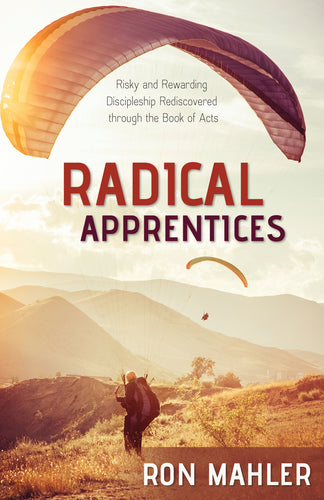 Radical Apprentices:<br><small>Risky and Rewarding Discipleship Rediscovered through the Book of Acts</small>