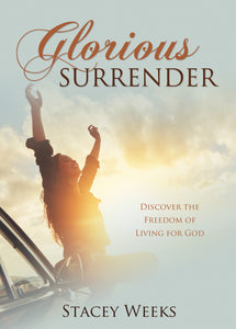 Glorious Surrender:<br><small>Discover the Freedom of Living for God</small>