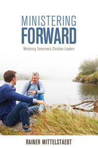 Ministering Forward:<br><small> Mentoring Tomorrow's Christian Leaders</small>