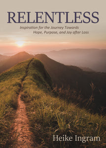 Relentless:<br><small>Inspiration for the Journey Towards Hope, Joy, and Purpose after Loss</small>