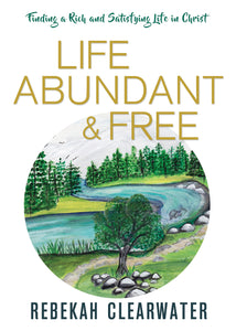 Life Abundant & Free:<br><small>Finding a Rich and Satisfying Life in Christ</small>