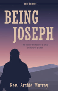 Being Joseph:<br><small>The Brother Who Restored a Family and Nurtured a Nation</small>