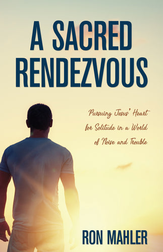 A Sacred Rendezvous:<br><small>Pursuing Jesus' Heart for Solitude in a World of Noise and Trouble</small>