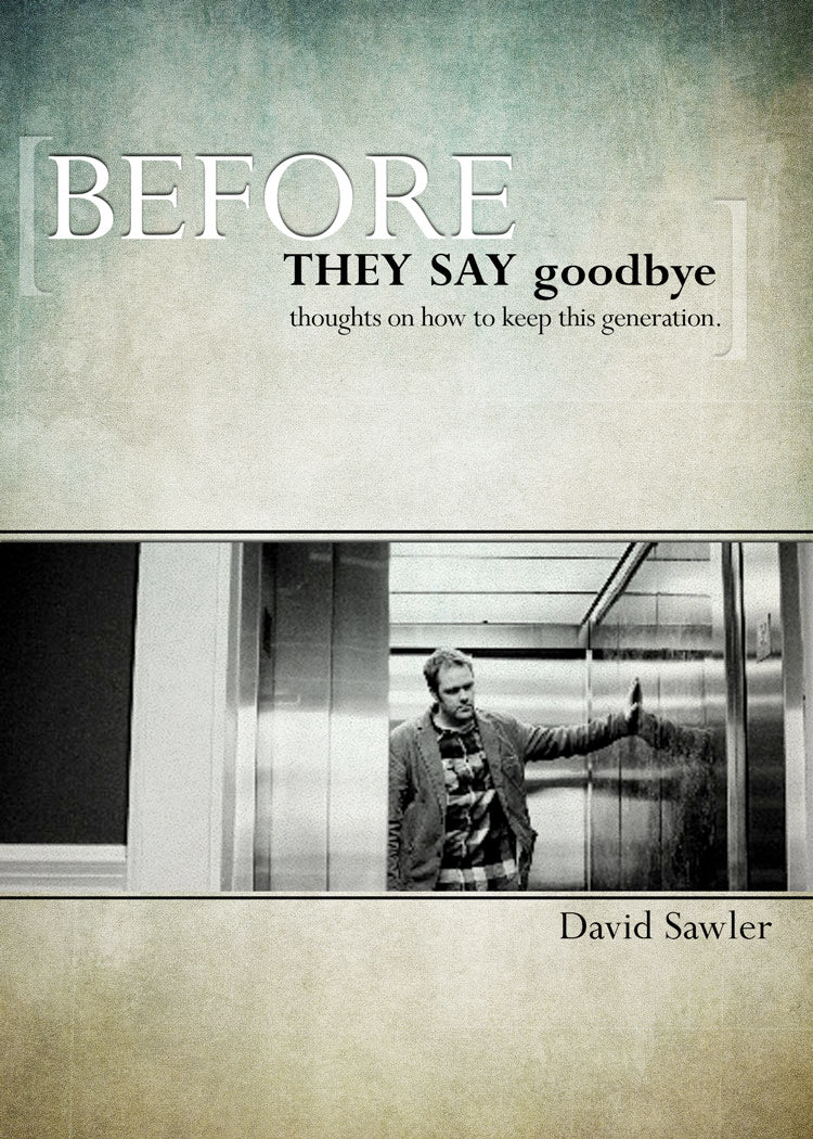 Before They Say Goodbye: <br><small>Thoughts On How to Keep This Generation</small>