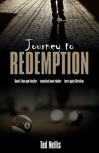 Journey to Redemption:<br><small>Small-Time Pool Hustler, Convicted Bank Robber, Born Again Christian</small>