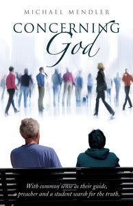 Concerning God:<br><small>With Common Sense as Their Guide, a Preacher and a Student Search for the Truth</small>