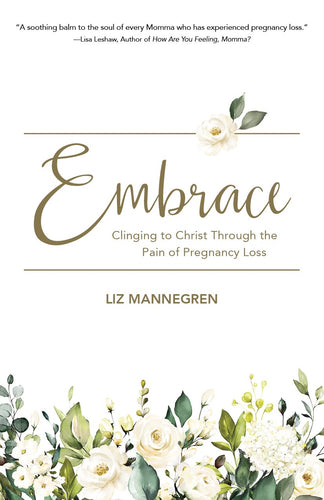 Embrace:<br><small> Clinging to Christ Through the Pain of Pregnancy Loss</small>