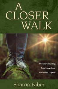 A Closer Walk:<br><small>A Couple's Inspiring True Story about Faith after Tragedy</small>