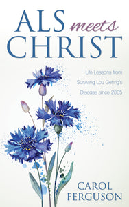 ALS Meets Christ:<br><small>Life Lessons from Surviving Lou Gehrig's Disease since 2005</small>