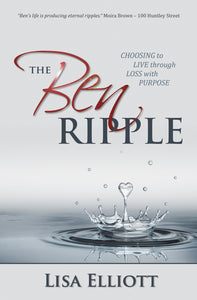 The Ben Ripple:<br><small>Choosing to Live through Loss with Purpose</small>
