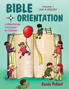 Bible Orientation, Volume 1: <br><small>Law & History: A Bible Survey Curriculum for Children</small>