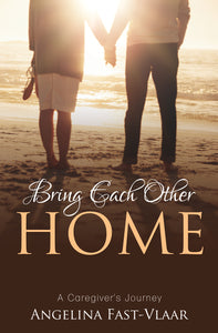 Bring Each Other Home:<br><small> A Caregiver's Journey</small>