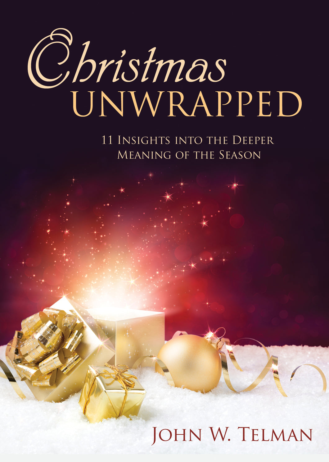 Christmas Unwrapped:<br><small>11 Insights into the Deeper Meaning of the Season</small>