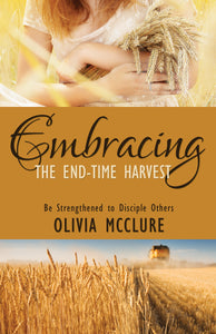 Embracing the End-Time Harvest:<br><small>Be Strengthened to Disciple Others</small>