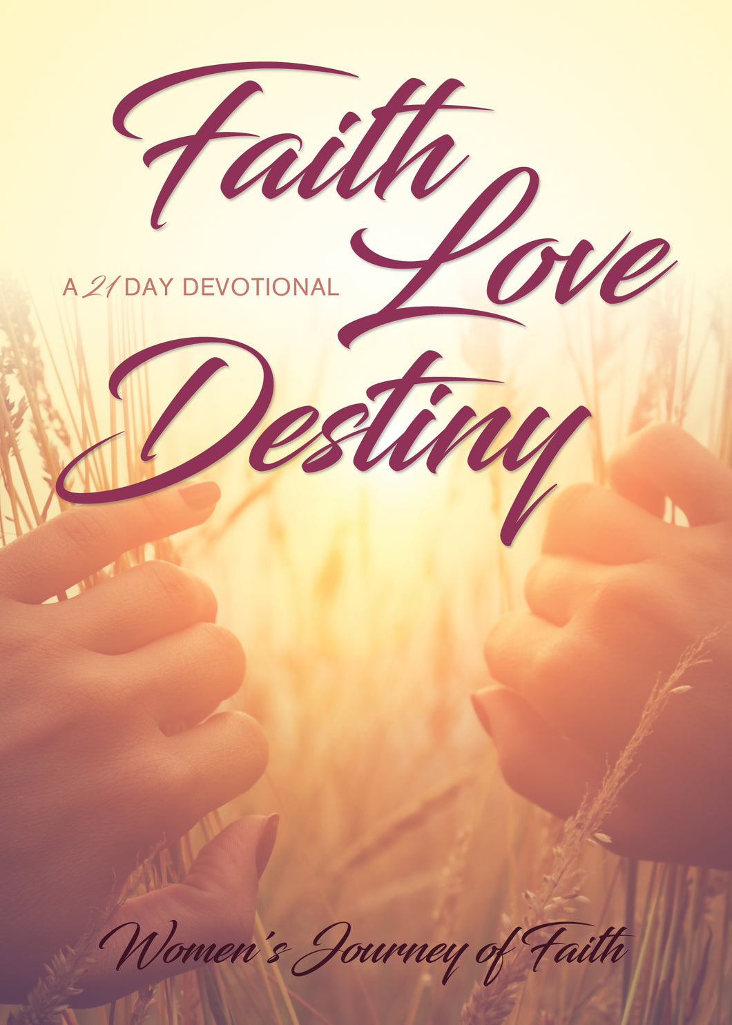 Faith Love Destiny:<br><small>A 21-Day Devotional</small>