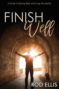 Finish Well:<br><small>A Guide to Starting Right and Living Abundantly</small>