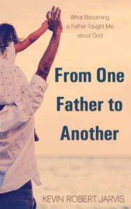 From One Father to Another:<br><small>What Becoming a Father Taught Me about God</small>