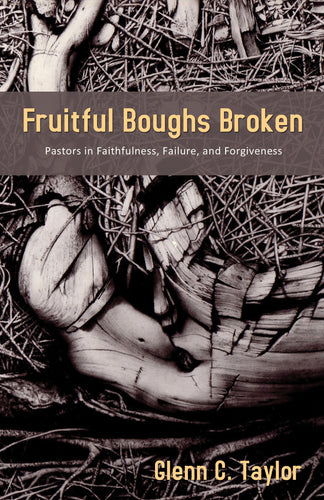 Fruitful Boughs Broken:<br><small> Pastors: Fruitful, Broken, and Restored</small>
