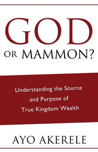 God or Mammon?:<br><small>Understanding the Source and Purpose of True Kingdom Wealth</small>
