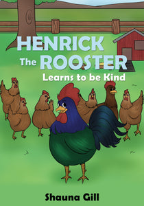 Henrick the Rooster Learns to Be Kind