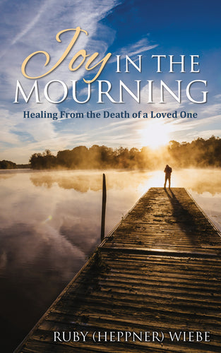 Joy in the Mourning:<br><small>Healing from the Death of a Loved One</small>
