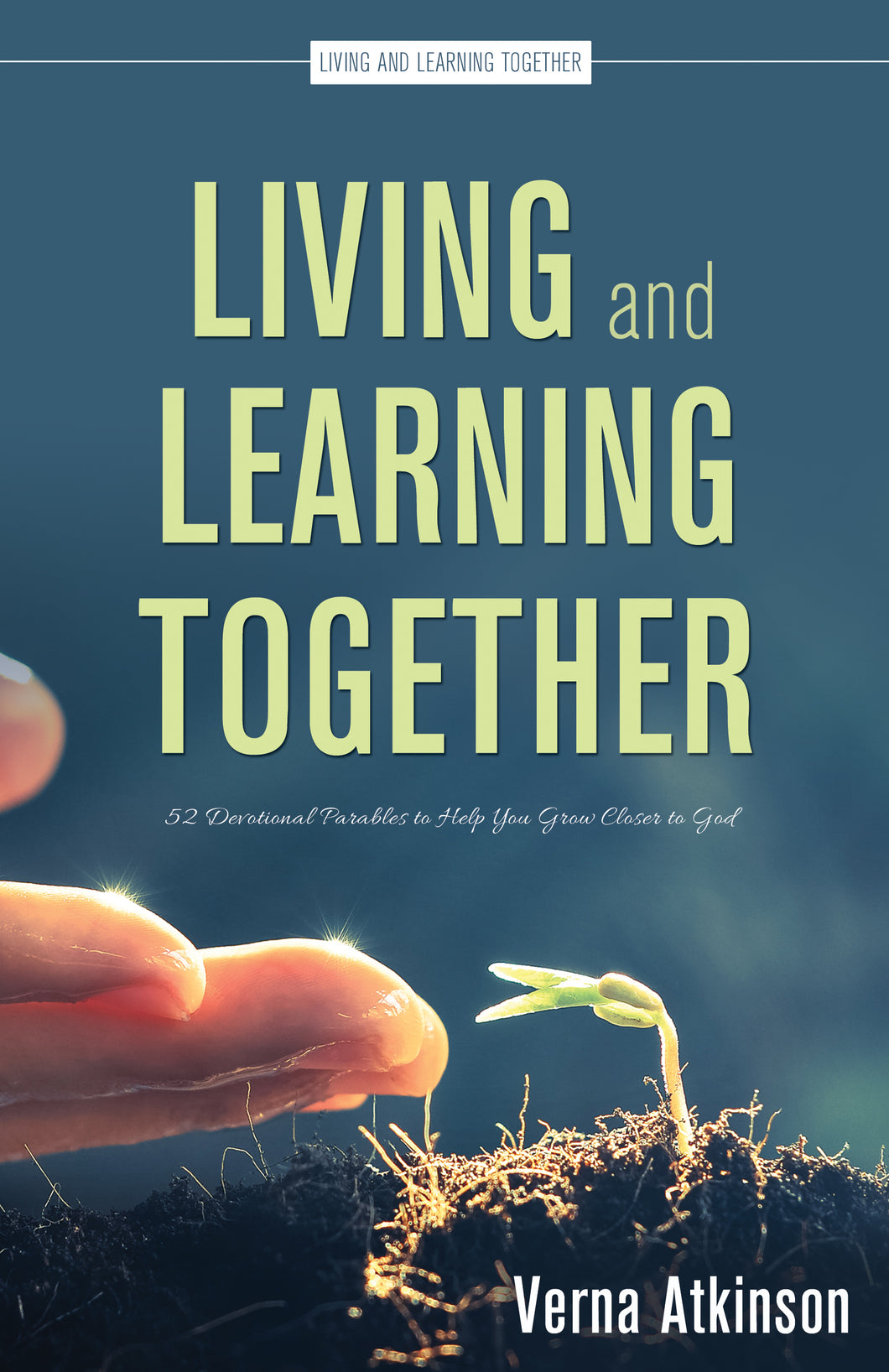 Living and Learning Together:<br><small>52 Devotional Parables to Help You Grow Closer to God</small>