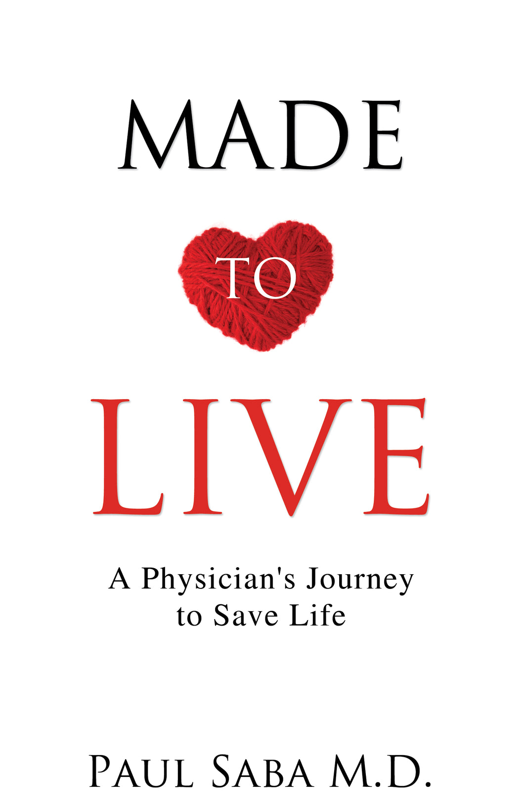 Made to Live:<br><small>A Physician's Journey to Save Life</small>