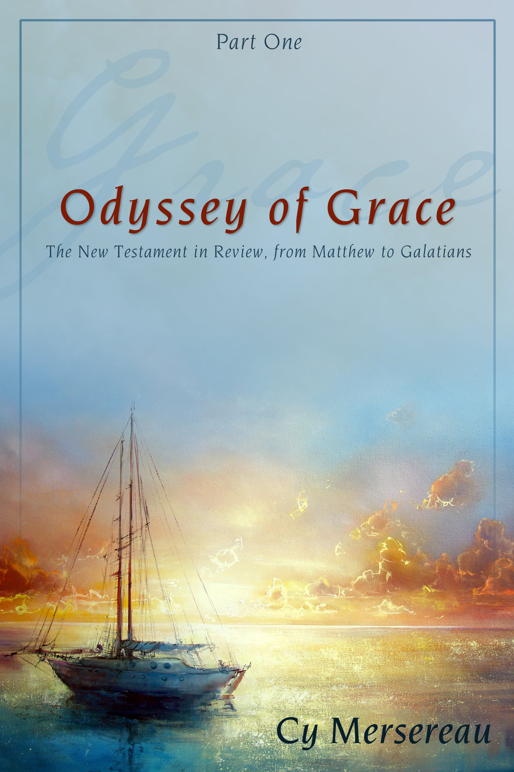 Odyssey of Grace, Part One:<br><small>The New Testament in Review, from Matthew to Galatians</small>