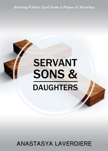 Servant Sons and Daughters:<br><small>Serving Father God from a Place of Sonship</small>