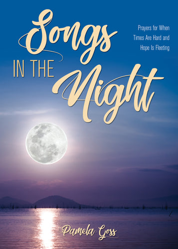 Songs in the Night:<br><small>Prayers for When Times Are Hard and Hope Is Fleeting</small>