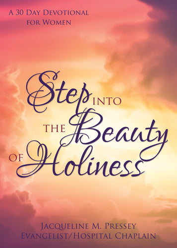 Step Into the Beauty of Holiness:<br><small>A 30 Day Devotional for Women</small>