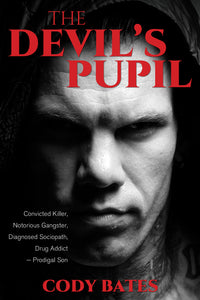The Devil's Pupil:  <br><small>Convicted Killer, Notorious Gangster, Diagnosed Sociopath, Drug Addict – Prodigal Son</small>