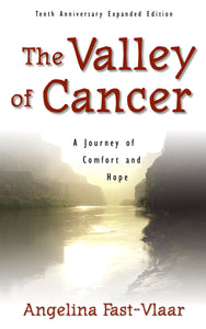 The Valley of Cancer:<br><small> A Journey of Comfort and Hope</small>