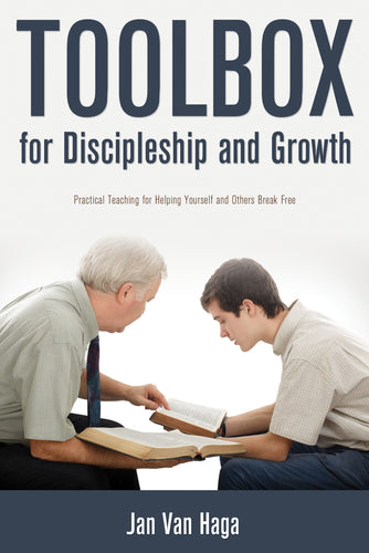 Toolbox for Discipleship and Growth:<br><small>Practical Teaching for Helping Yourself and Others Break Free</small>