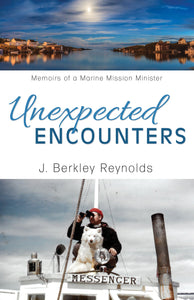 Unexpected Encounters:<br><small>Memoirs of a Marine Mission Minister</small>