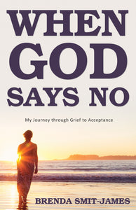 When God Says No:<br><small>My Journey through Grief to Acceptance</small>