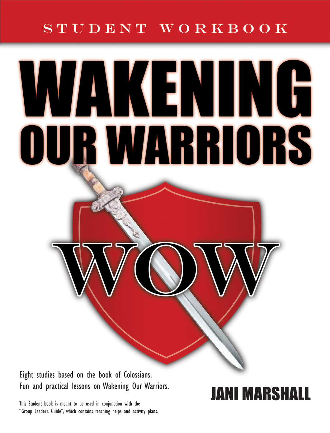 Wakening Our Warriors, Student Workbook:<br><small>Eight Studies Based on the Book of Colossians. Fun and Practical Lessons on Wakening Our Warriors</small>