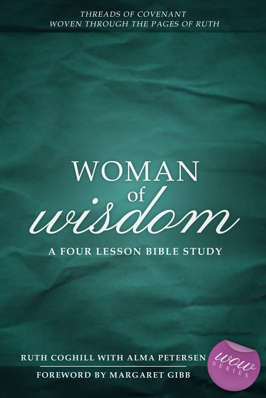 Woman of Wisdom:<br><small>Threads of Covenant Woven through the Pages of Ruth</small>