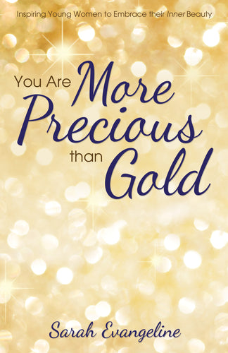 You Are More Precious than Gold:<br><small>Inspiring Young Women to Embrace Their Inner Beauty</small>