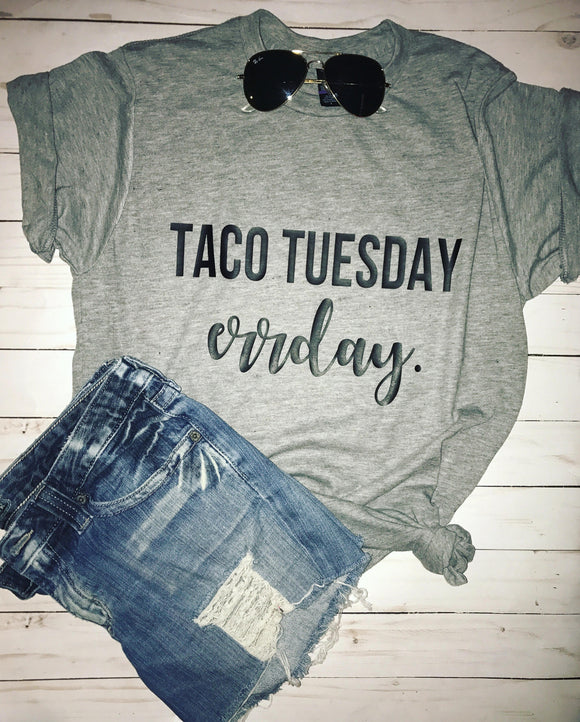 Taco Tuesday Erryday