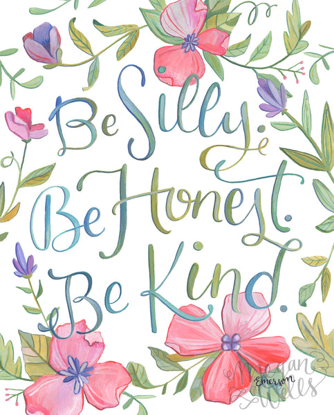 Be Silly, Be Honest, Be Kind - Ralph Waldo Emerson