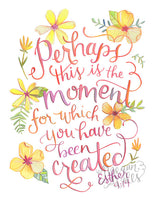 Esther 4:14 Perhaps this is the Moment for which you were Created