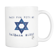 Paid For With My Hasbara Money (Star Of David) 11 oz Mug