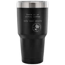 No Strong Coffee 30 Ounce Vacuum Tumbler
