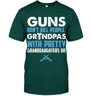 Guns don't kill people, Grandpas with pretty Granddaughters do T-Shirt